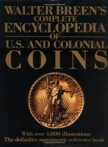 Walter Breen's Complete Encyclopedia of U.S. and Colonial Coins (9780385142076) by Walter Breen