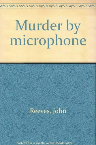 Murder by Micro-Phone: Reeves, John