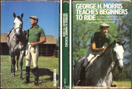 9780385142267: George H. Morris Teaches Beginners How to Ride: A Clinic for Instructors, Parents, and Students