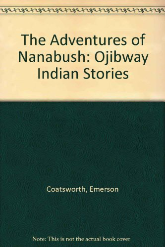 The Adventures of Nanabush: Ojibway Indian Stories: Snake, Sam, Et.