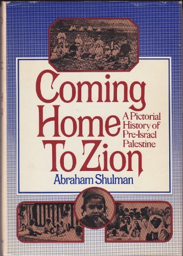 Coming Home to Zion: A Pictorial History of Pre-Israel Palestine