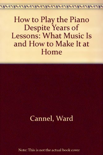 9780385142625: How to Play the Piano Despite Years of Lessons: What Music Is and How to Make It at Home