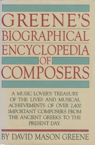 9780385142786: Greene's Biographical Encyclopedia of Composers: A Music Lover's Treasury of the Lives and Musical Achievements of Over 2,400 Important Composers From the Ancient Greeks to the Present Day