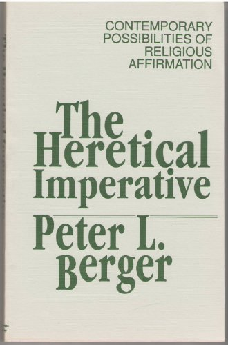 9780385142861: The Heretical Imperative: Contemporary Possibilities of Religious Affirmation