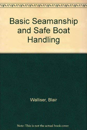 Basic Seamanship and Safe Boat Handling: Walliser, Blair