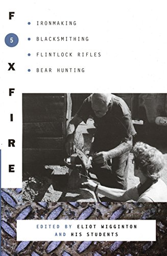 FOXFIRE 5 : Ironmaking, Blacksmithing, Flintlock Rifles, Bear Hunting, and Other Affairs of Plain...