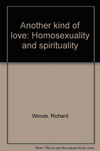 Another kind of love: Homosexuality and spirituality (0385143125) by Richard Woods