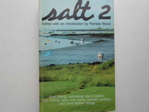 9780385143479: Salt 2: Boatbuilding, Sailmaking, Island People, River Driving, Bean Hole Beans, Wooden Paddles, and More Yankee Doings