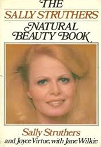 The Sally Struthers Natural Beauty Book; SIGNED *: Struthers, Sally; Wilkie, Jane; Virtue, Joyce