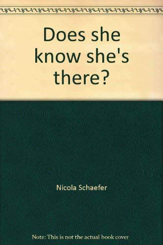 Does she know she's there?: Schaefer, Nicola
