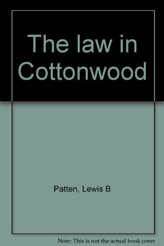 The law in Cottonwood: Lewis B Patten