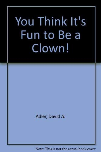 You Think It's Fun to Be a Clown! (0385144598) by Adler, David A.; Cruz, Ray