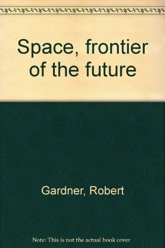 Space, frontier of the future: Gardner, Robert