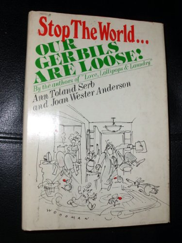 Stop the world . our gerbils are loose!: Serb, Ann Toland