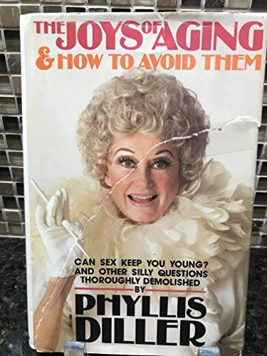 The Joys of Aging--And How to Avoid: Diller, Phyllis