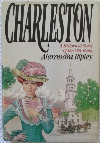 Charleston - A Historical Novel of the Old SOuth: Ripley, Alexandra
