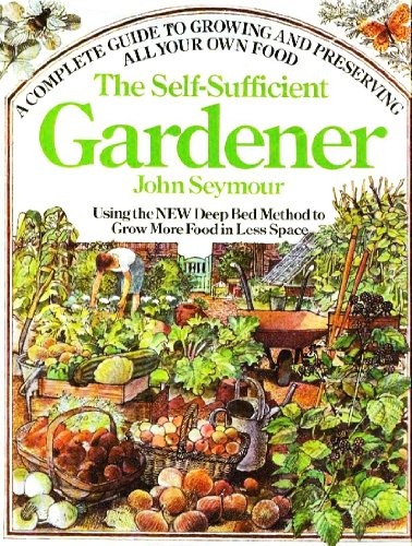 9780385146708: The Self-Sufficient Gardener: A Complete Guide to Growing and Preserving All Your Own Food