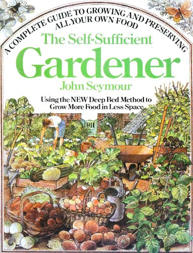 9780385146715: The Self-Sufficient Gardener: A Complete Guide to Growing and Preserving All Your Own Food (Using the New Deep Bed Method to Grow More Food in Less Space)
