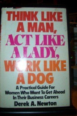 Think like a man, act like a lady, work like a dog: Newton, Derek A