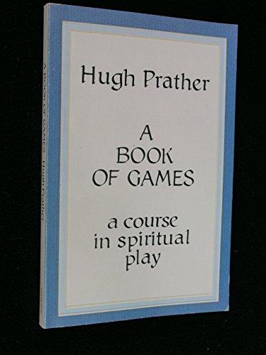 A Book of Games: A Course in: Hugh Prather