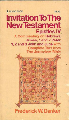 Invitation to the New Testament Epistles IV: A commentary on Hebrews, James, 1 and 2 Peter, 1, 2, ...