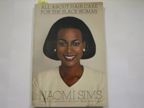 All About Hair Care for the Black Woman: Sims, Naomi
