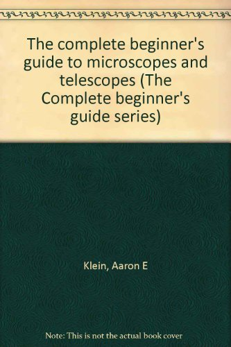 9780385148542: The complete beginner's guide to microscopes and telescopes (The Complete beginner's guide series)