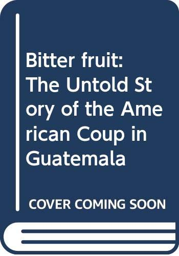Bitter Fruit: The Untold Story of the American Coup in Guatemala: Kinzer, Stephen, and Schlesinger,...