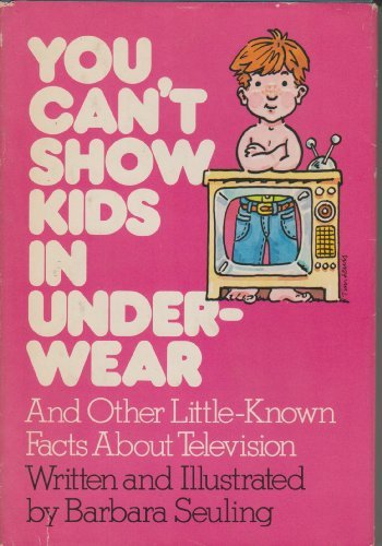 You Can't Show Kids in Underwear, and Other Little-Known Facts about Television (0385148852) by Seuling, Barbara