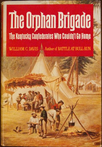 THE ORPHAN BRIGADE - THE KENTUCKY CONFEDERATES WHO COULDN'T GO HOME: Davis, William C.