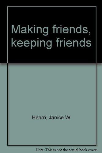 Making Friends, Keeping Friends: Hearn, Janice W