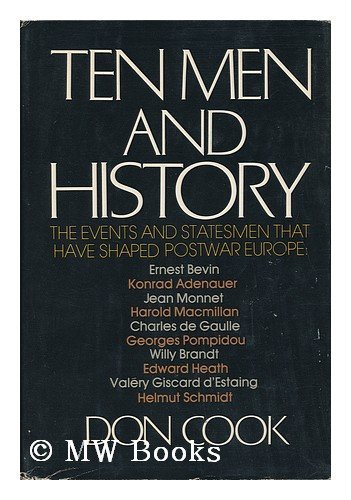 Ten Men and History: The Events and Statesmen That Have Shaped Postwar Europe: Cook, Don