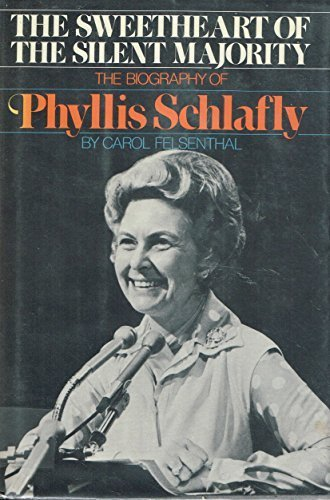 The Sweetheart of the Silent Majority, The Biography of Phyllis Schlafly: Felsenthal, Carol *SIGNED...