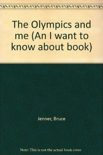 The Olympics and Me: An I Want: Jenner, Bruce; Kiliper,