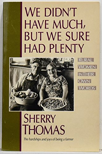 We Didn't Have Much, But We Sure Had Plenty: Stories of Rural Women (0385149514) by Sherry Thomas