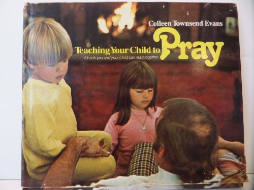 Teaching Your Child to Pray (0385150458) by Evans, Colleen Townsend