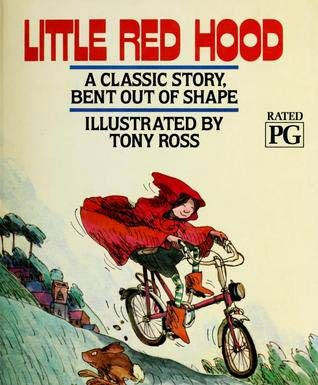 Little Red Hood: A classic story, bent out of shape: Tony Ross