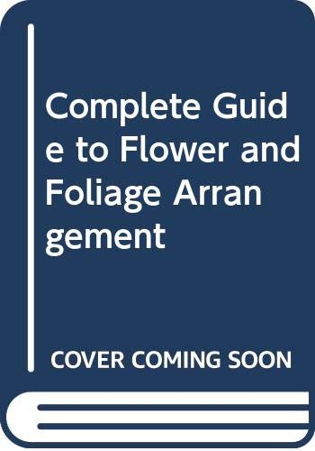 9780385151191: Complete Guide to Flower and Foliage Arrangement