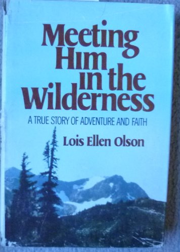 9780385151320: Meeting Him in the wilderness: A true story of adventure and faith