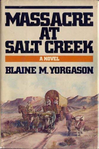 Massacre at Salt Creek: BLAINE M YORGASON
