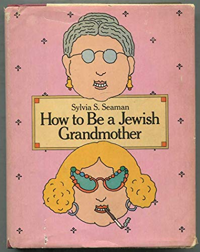 How to Be a Jewish Grandmother: Sylvia S Seaman