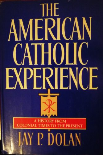 9780385152068: The American Catholic Experience: A History from Colonial Times to the Present