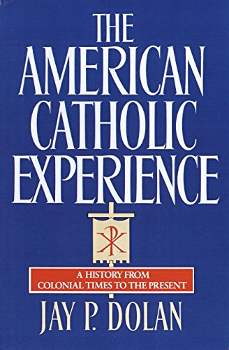 9780385152075: The American Catholic Experience: A History from Colonial Times to the Present