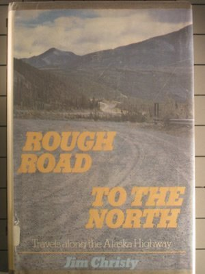 9780385152242: Rough Road to the North: Travels Along the Alaska Highway