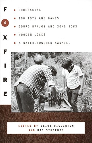 9780385152723: Foxfire 6: Shoemaking, 100 Toys and Games, Gourd Banjos and Song Bows, Wooden Locks, a Water-Powered Sawmill (Foxfire (Paperback))