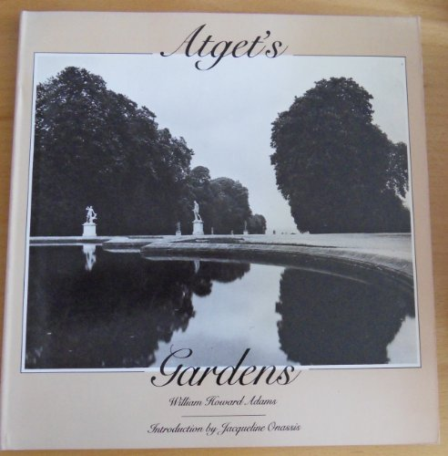 Atget's Gardens: A Selection of Eugene Atget's: William Howard Adams