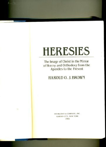 9780385153386: Heresies: The Image of Christ in the Mirror of Heresy and Orthodoxy from the Apostles to the Present
