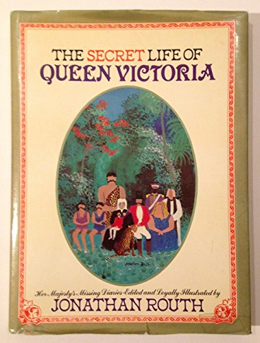 The Secret Life of Queen Victoria: Her Majesty's Missing Diaries : Being an Account of Her Hitherto Unknown Travels Through the Island of Jamaica in the Year 1871 (9780385153539) by Jonathan Routh