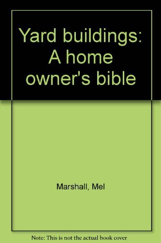 9780385154000: Yard buildings: A home owner's bible