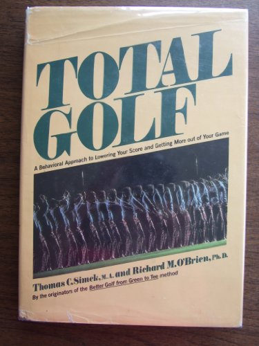 9780385154048: Total Golf: A Behavioral Approach to Lowering Your Score and Getting More Out of Your Game